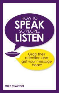 How to Speak so People Listen, Mike Clayton