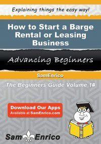 How to Start a Barge Rental or Leasing Business, Angela Schwartz, Sam Enrico