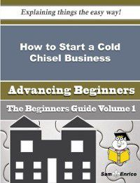 How to Start a Cold Chisel Business (Beginners Guide), Vernie Welsh, Sam Enrico