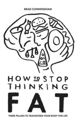 How to Stop Thinking Fat, Brad Cunningham