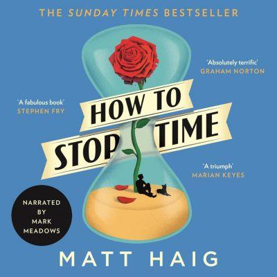 How to Stop Time (Unabridged), Matt Haig