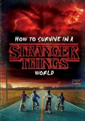 How to Survive in a Stranger Things World (Stranger Things), Matthew J. Gilbert
