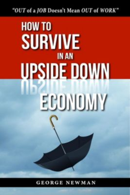 How To Survive in an Upside Down Economy, George Newman