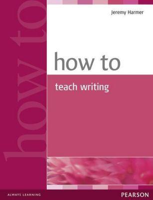 How to Teach Writing, Jeremy Harmer