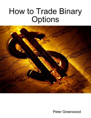 How to Trade Binary Options, Peter Greenwood