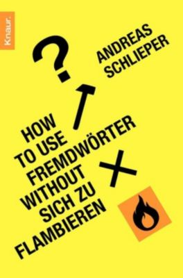 How to use Fremdwörter without sich zu flambieren, Andreas Schlieper