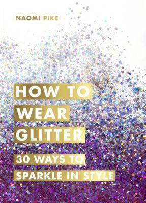 How to Wear Glitter, Naomi Pike