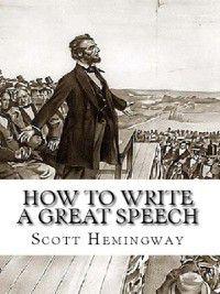 How to Write a Great Speech, Scott Hemingway