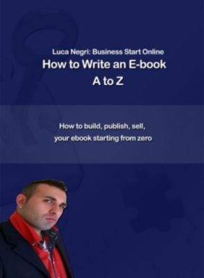 How to Write an E-Book A to Z, Luca N.