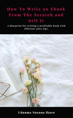 How to Write an Ebook From the Scratch and Sell It, Udunma Nnenna Ikoro