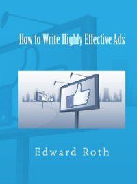 How to Write Highly Effective Ads, Edward Roth