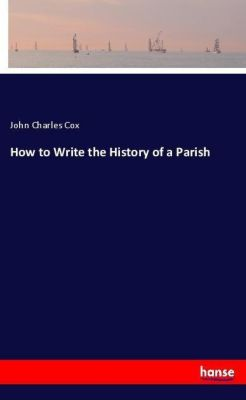 How to Write the History of a Parish, John Charles Cox