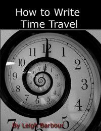 How to Write Time Travel, Leigh Barbour