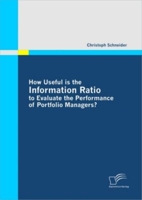 How Useful is the Information Ratio to Evaluate the Performance of Portfolio Managers?, Christoph Schneider