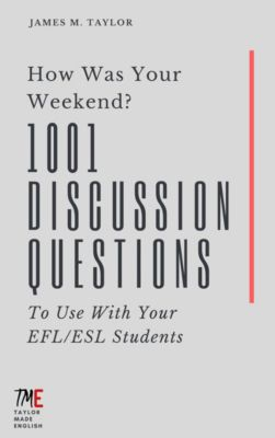 How Was Your Weekend? 1001 Discussion Questions To Use With Your EFL/ESL Students, James M. Taylor