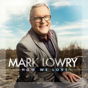 How We Love, Mark Lowry