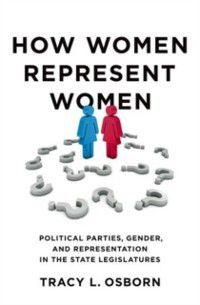 How Women Represent Women: Political Parties, Gender, and Representation in the State Legislatures, Tracy L. Osborn