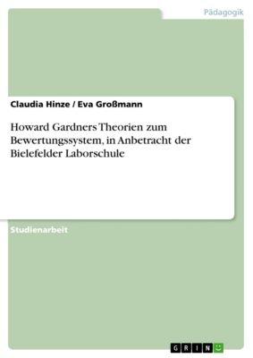 Howard Gardners Theorien zum Bewertungssystem, in Anbetracht der Bielefelder Laborschule, Eva Großmann, Claudia Hinze