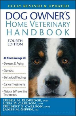 Howell Book House: Dog Owner's Home Veterinary Handbook, Liisa D. Carlson, Delbert G. Carlson, James M. Giffin, Dvm Eldredge