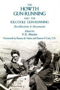 Howth Gun-Running and the Kilcoole Gun-Running 1914, F.X Martin