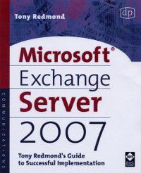 HP Technologies: Microsoft Exchange Server 2007: Tony Redmond's Guide to Successful Implementation, Tony Redmond