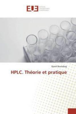 HPLC. Théorie et pratique, Djamil Boularbag