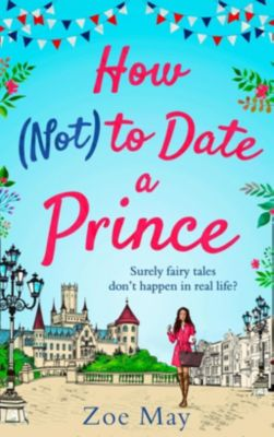 HQ Digital: How (Not) to Date a Prince: you're invited to the most romantic royal wedding of the year!, Zoe May