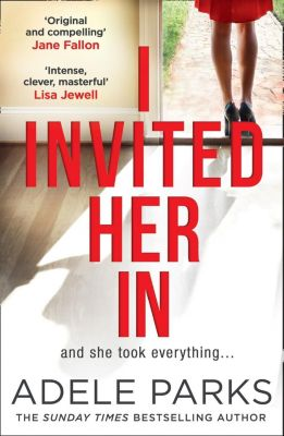 HQ: I Invited Her In: A dark and twisted tale of friendship from Sunday Times bestselling author, Adele Parks