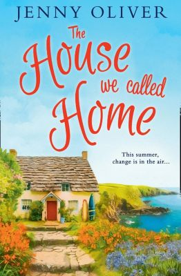 HQ: The House We Called Home: The magical, laugh out loud summer holiday read from the bestselling Jenny Oliver, Jenny Oliver