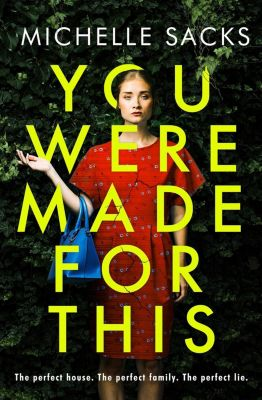 HQ: You Were Made for This: The dark, shocking thriller that everyone is talking about, Michelle Sacks