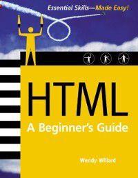 HTML: A Beginner's Guide, Second Edition, Wendy Willard