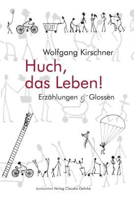 Huch, das Leben! - Wolfgang Kirschner |