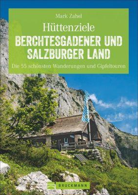 Hüttenziele Berchtesgadener und Salzburger Land - Mark Zahel |