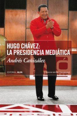 Hugo Chávez: La presidencia mediática, Andrés Cañizalez