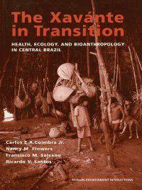 Human-Environment Interactions: The Xavante in Transition, Francisco M. Salzano, Carlos E. A. (Jr.) Coimbra, Nancy M. Flowers, Ricardo V. Santos