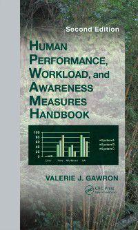 Human Performance, Workload, and Situational Awareness Measures Handbook, Second Edition, Valerie J. Gawron