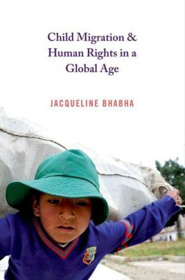 Human Rights and Crimes against Humanity: Child Migration and Human Rights in a Global Age, Jacqueline Bhabha
