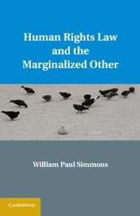 Human Rights Law and the Marginalized Other, William Paul Simmons