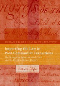 Human Rights Law in Perspective: Importing the Law in Post-Communist Transitions, Catherine Dupre