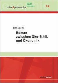 Human zwischen Öko-Ethik und Ökonomik, Hans Lenk