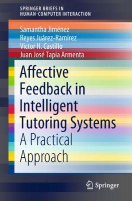 Human–Computer Interaction Series: Affective Feedback in Intelligent Tutoring Systems, Juan José Tapia Armenta, Reyes Juárez-Ramírez, Samantha Jiménez, Victor H. Castillo