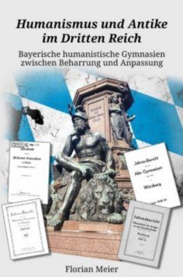 Humanismus und Antike im Dritten Reich - Florian Meier |