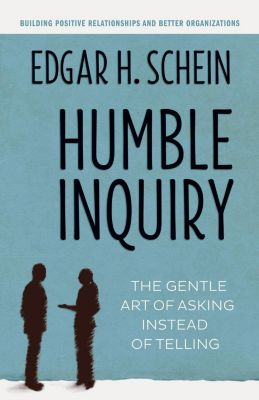 Humble Inquiry, Edgar H. Schein