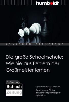 humboldt - Freizeit & Hobby: Die große Schachschule: Wie Sie aus Fehlern der Großmeister lernen, Jonathan Carlstedt