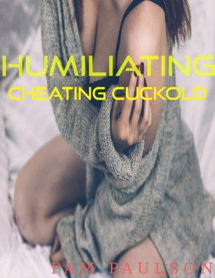 Humiliating Cheating Cuckhold, Pam Paulson