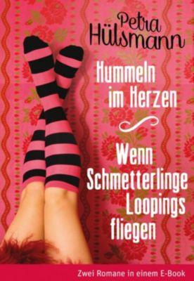 Hummeln im Herzen / Wenn Schmetterlinge Loopings fliegen, Petra Hülsmann