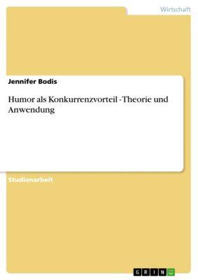 Humor als Konkurrenzvorteil - Theorie und Anwendung, Jennifer Bodis