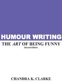 Humor Writing: The Art of Being Funny, Chandra Clarke