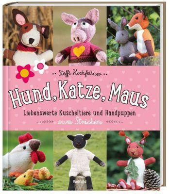 Hund, Katze, Maus - 36 gestrickte Kuscheltiere und Handpuppen, Steffi Hochfellner