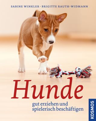 Hunde gut erziehen und spielerisch beschäftigen, Sabine Winkler, Brigitte Rauth-Widmann